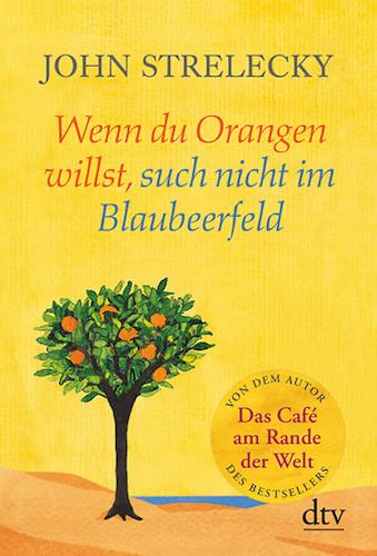 Buchcover John Strelecky Cafe am Rande der Welt Wenn du Orangen willst, such nicht im Blaubeerfeld Kurzgeschichte